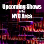 Upcoming Shows in the NYC Area